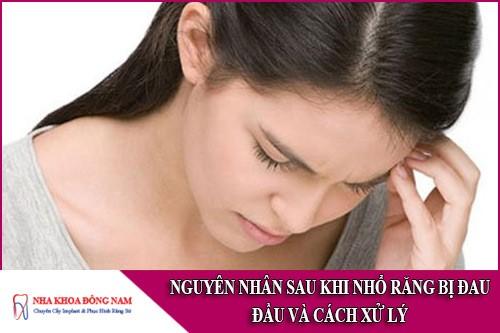 nguyên nhân sau khi nhổ răng bị đau đầu và cách xử lý