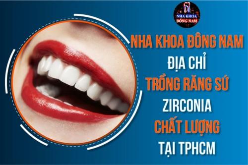 Trồng Răng Sứ Zirconia Ở Đâu Tốt Nhất Tp.HCM?