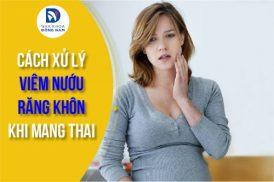 Cách Xử Lý Viêm Nướu Răng Khôn Khi Mang Thai