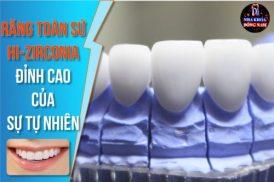 Những Ưu Điểm Vượt Bật Của Răng Sứ HI-Zirconia