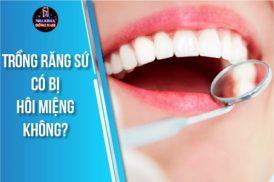 phương pháp trồng răng sứ có bị hôi miệng không