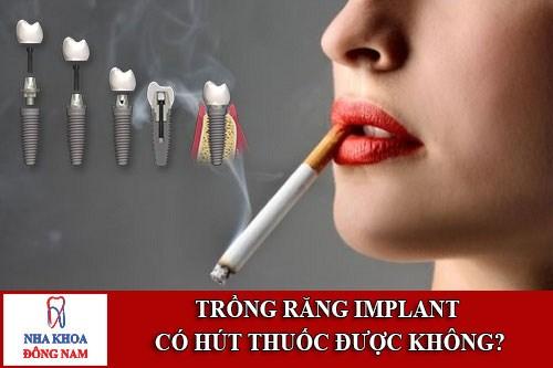 Trồng răng implant có hút thuốc được không-