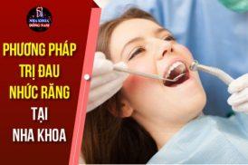 phương pháp trị đau nhức răng tại nha khoa