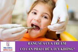răng sữa của trẻ em có cần phải chữa tủy không