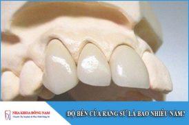 độ bền của răng sứ là bao nhiêu năm