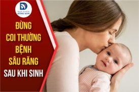 Đừng coi thường Bệnh Sâu Răng sau khi sinh