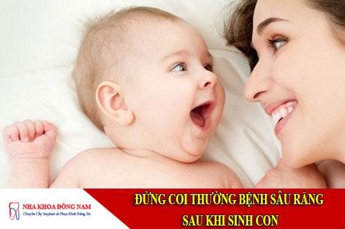 đừng coi thường bệnh sâu răng sau khi sinh con
