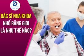 Bác Sĩ Nha Khoa Nhổ Răng Giỏi Là Như Thế Nào