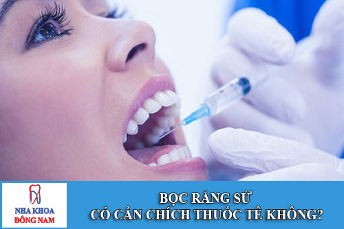 Bọc răng sứ có cần chích thuốc tê không