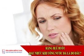 răng bị ê buốt, đau nhức khi uống nước đá là do đâu?