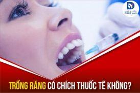 trồng răng có cần chích thuốc tê không