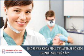 bác sĩ nha khoa phẫu thuật hàm hô giỏi là phải như thế nào