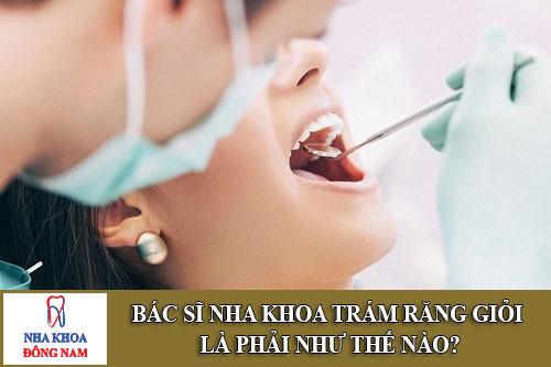bác sĩ nha khoa trám răng giỏi là phải như thế nào