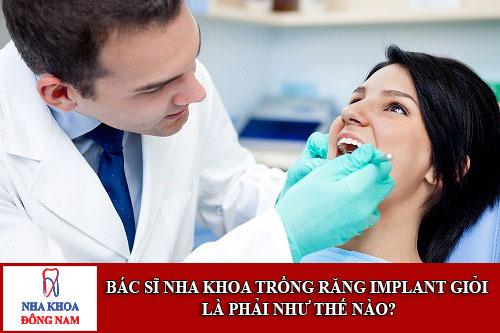 Bác sĩ nha khoa trồng răng Implant giỏi là phải như thế nào