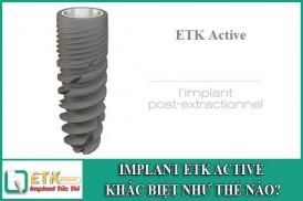 implant etk active khác biệt như thế nào