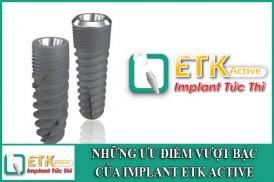 những ưu điểm vượt bậc của implant etk active