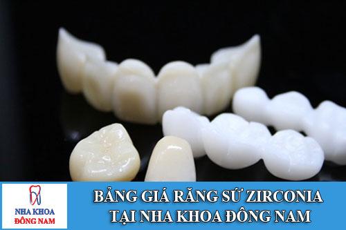 Bảng giá răng sứ Zirconia tại Nha Khoa Đông Nam
