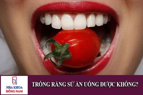 Trồng răng sứ ăn uống được không