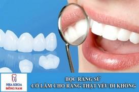Bọc răng sứ có làm cho răng yếu đi không