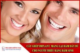 Cấy ghép implant mang lại hàm răng đầy đủ cho người thiếu răng bẩm sinh