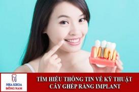 Tìm hiểu về kỹ thuật cấy ghép răng Implant