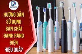 hướng dẫn sử dụng bàn chải đánh răng điện hiệu quả