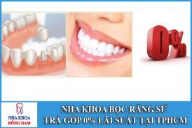 Nha khoa bọc răng sứ trả góp 0% lãi xuất tại TpHCM