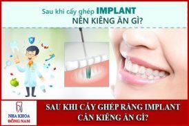Sau khi cấy ghép răng implant cần kiêng ăn gì