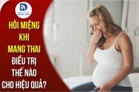 Hôi miệng khi mang thai điều trị thế nào cho hiệu quả và an toàn