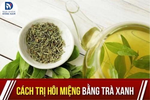 Cách trị hôi miệng bằng trà xanh