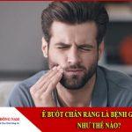 ê buốt chân răng là bệnh gì? chữa như thế nào?