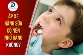 áp xe răng sữa có nên nhổ răng không