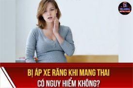 bị áp xe răng khi mang thai có nguy hiểm không