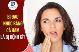 bị đau nhức răng cả hàm là bị bệnh gì