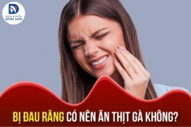 Bị đau răng có nên ăn thịt gà không