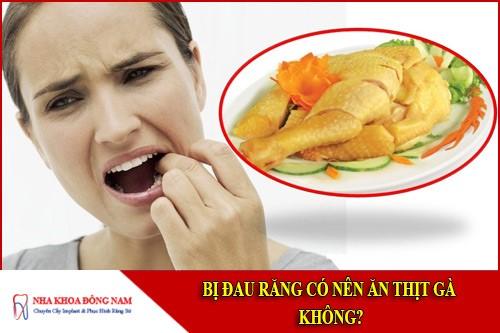 bị đau răng có nên ăn thịt gà không 3