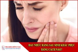 đau nhức răng sau sinh khắc phục bằng cách nào