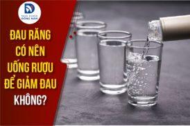 đau răng có nên uống rượu để giảm đau không