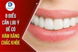 8 điều cần lưu ý để có hàm răng chắc khỏe