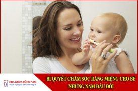 bí quyết chăm sóc răng miệng cho bé những năm đầu đời