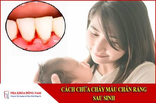 cách chữa chảy máu chân răng sau sinh