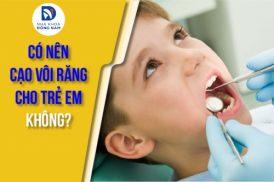 có nên cạo vôi răng cho trẻ em không