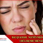 đau quai hàm nguyên nhân và cách chữa trị thế nào