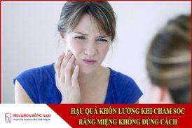 Hậu quả khôn lường khi chăm sóc răng miệng không đúng cách