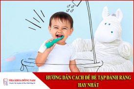 hướng dẫn cách để bé tập đánh răng hay nhất