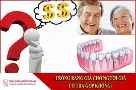 trồng răng giả cho người già có trả góp không