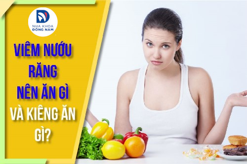 viêm nướu răng nên ăn gì và kiêng ăn gì