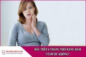bầu trên 6 tháng nhổ răng hàm có được không
