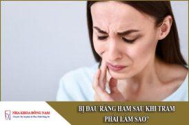 bị đau răng hàm sau khi trám phải làm sao