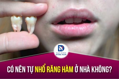 có nên tự nhổ răng hàm ở nhà không